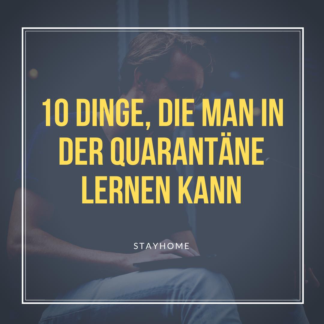 10 Dinge, die man während der Quarantäne lernen kann